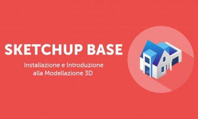 SketchUp Base: Installazione e Introduzione alla Modellazione 3D